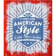 Country Living American Style Decorate * Create * Celebrate by Unknown, 9781618371294