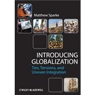 Introducing Globalization Ties, Tensions, and Uneven Integration by Sparke, Matthew, 9780631231295