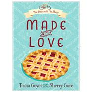 Made With Love by Goyer, Tricia; Gore, Sherry, 9780736961295