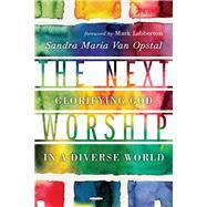 The Next Worship by Van Opstal, Sandra Maria; Labberton, Mark, 9780830841295