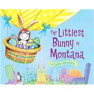 The Littlest Bunny in Montana: An Easter Adventure by Dunn, Robert; Jacobs, Lily, 9781492611295