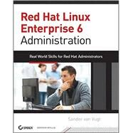 Red Hat Enterprise Linux 6 Administration : Real World Skills for Red Hat Administrators by van Vugt, Sander, 9781118301296