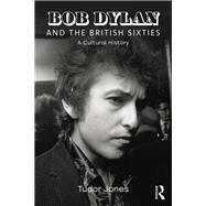 Bob Dylan and the British Sixties by Jones; Tudor, 9781138341296