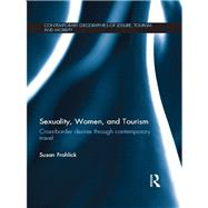 Sexuality, Women, and Tourism: Cross-border desires through contemporary travel by Frohlick; Susan E, 9781138651296