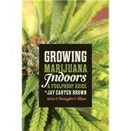 Growing Marijuana Indoors A Foolproof Guide by Brown, Jay Carter, 9781770411296