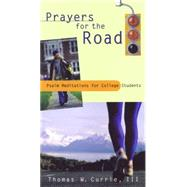 Prayers for the Road: Psalm Meditations for College Students by Currie, Thomas W., 9780664501297