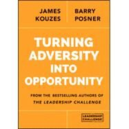 Turning Adversity into Opportunity by Kouzes, James M.; Posner, Barry Z., 9781118911297