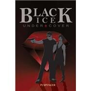 Black Ice Undercover by Spencer, P. J., 9781682221297