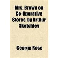 Mrs. Brown on Co-operative Stores, by Arthur Sketchley by Rose, George, 9780217851299