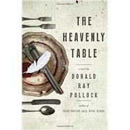 The Heavenly Table by Pollock, Donald Ray, 9780385541299