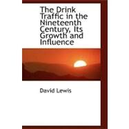 The Drink Traffic in the Nineteenth Century: Its Growth and Influence by Lewis, David, 9780554451299