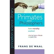 Primates and Philosophers : How Morality Evolved by de Waal, Frans, 9780691141299