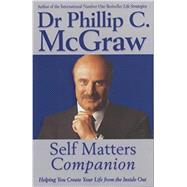 The Self Matters Companion: Helping You Create Your Life From The Inside Out by McGraw, Phillip C., 9780743231299