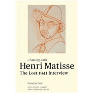 Chatting with Henri Matisse : The Lost 1941 Interview by Matisse, Henri; Courthion, Pierre (CON); Guilbaut, Serge; Miller, Chris, 9781606061299