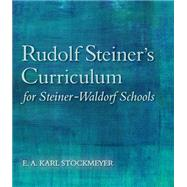 Rudolf Steiner's Curriculum for Steiner-waldorf Schools: An Attempt to Summarise His Indications by Stockmeyer, E. A. Karl; Everett-zade, Roland, 9781782501299