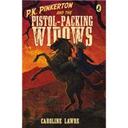 P.K. Pinkerton and the Pistol-Packing Widows by Lawrence, Caroline, 9780147511300