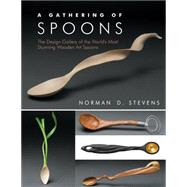 A Gathering of Spoons; The Design Gallery of the World's Most Stunning Wooden Art Spoons by Unknown, 9781610351300