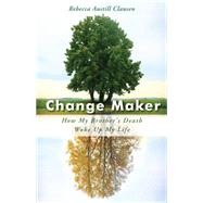 Change Maker by Austill-clausen, Rebecca; Mcallister, Micki, 9781631521300