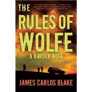 The Rules of Wolfe by Blake, James Carlos, 9780802121301