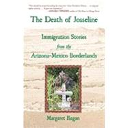 Death of Josseline : Immigration Stories from the Arizona Borderlands by REGAN, MARGARET, 9780807001301
