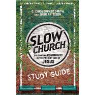 Slow Church by Smith, C. Christopher; Pattison, John, 9780830841301