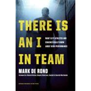 There Is an I in Team : What Elite Athletes and Coaches Really Know about High Performance by De Rond, Mark; Hytner, Richard, 9781422171301