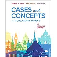Cases and Concepts in Comparative Politics by O'Neil, Patrick H.; Fields, Karl; Share, Don, 9780393631302