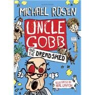 Uncle Gobb and the Dread Shed by Rosen, Michael; Layton, Neal, 9781408851302