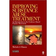 Improving Substance Abuse Treatment : An Introduction to the Evidence-Based Practice Movement by Michele J. Eliason, 9781412951302