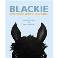 Blackie: The Horse Who Stood Still by Cerf, Christopher; Peterson, Paige, 9781599621302
