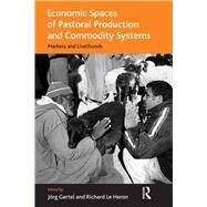 Economic Spaces of Pastoral Production and Commodity Systems: Markets and Livelihoods by Gertel,J÷rg, 9781138261303