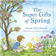 The Super Gifts of Spring by Mackall, Dandi, 9781462751303