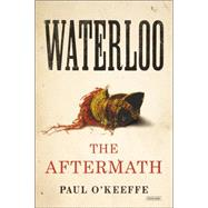 Waterloo: The Aftermath by O'Keeffe, Paul, 9781468311303