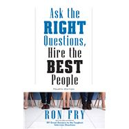 Ask the Right Questions, Hire the Best People by Fry, Ron, 9781632651303