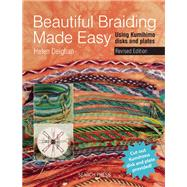 Beautiful Braiding Made Easy Using Kumihimo Disks and Plates by Deighan, Helen, 9781782211303