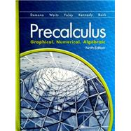Precalculus Graphical, Numerical, Algebraic 9th Edition (NWL) by Demana; Waits; Foley; Kennedy; Bock, 9780133541304