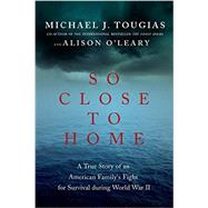 So Close to Home by Tougias, Michael J.; O'Leary, Alison, 9781681771304