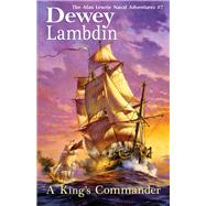 A King's Commander; The Alan Lewrie Naval Adventures #7 by Unknown, 9781590131305