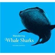 Wandering Whale Sharks by Shingu, Susumu, 9781771471305