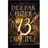 The 13th Disciple: A Spiritual Adventure by Chopra, Deepak, 9780062241306