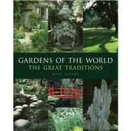 Gardens of the World : The Great Traditions by Rory Stuart, 9780711231306