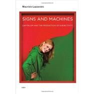 Signs and Machines: Capitalism and the Production of Subjectivity by Lazzarato, Maurizio; Jordan, Joshua David, 9781584351306