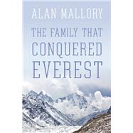 The Family That Conquered Everest by Mallory, Alan, 9781771601306