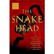 Snakehead : An Epic Tale of the Chinatown Underworld and the American Dream by Keefe, Patrick Radden, 9780385521307