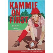 Kammie on First: Baseball's Dottie Kamenshek by Houts, Michelle, 9780821421307