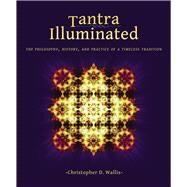 Tantra Illuminated by Wallis, Christopher D.; Ellik, Ekabhumi, 9780989761307