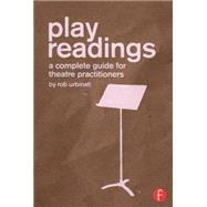 Play Readings: A Complete Guide for Theatre Practitioners by Urbinati; Rob, 9781138841307