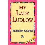 My Lady Ludlow by Gaskell, Elizabeth Cleghorn, 9781421811307