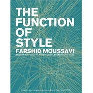 The Function of Style by Moussavi, Farshid; Ciancarella, Marco; Scelsa, Jonathan A.; Kilalea, Kate; Crettier, Mary, 9781940291307