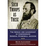 Such Troops As These by Alexander, Bevin, 9780425271308